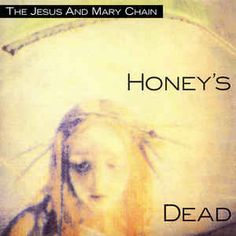 The Jesus And Mary Chain - Honey's Dead: buy LP, Album, RE, 180 at Discogs