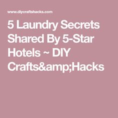 5 Laundry Secrets Shared By 5-Star Hotels ~ DIY Crafts&Hacks