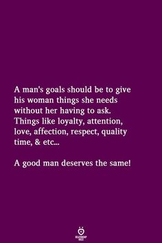 A Man's Goals Should Be To Give His Woman
