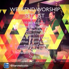 WEEKEND WORSHIP SET LIST  10,000 Reasons Blessed Be Your Name Cornerstone Never Once This Is Amazing Grace What A Faithful God Kingdom Come Your Grace is Enough Waiting Here for You Oceans #Triumphant