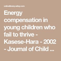Energy compensation in young children who fail to thrive - Kasese-Hara - 2002 - Journal of Child Psychology and Psychiatry - Wiley Online Library