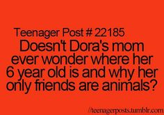 I would say Dora is not mentally or physically able to have real friends!