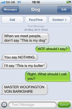 L. M. F. A. O. I love this dog. Funny Dog Texts, Funny Texts Jokes, Text Jokes, Cute Texts, Stupid Funny, Funny Stuff, Funny Things, Diy Things, Random Things
