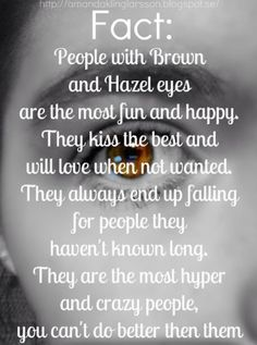 FACT hahahahahahaha I have brown eyes! Now I am going to go look at more eye facts! Cute Quotes, Girl Quotes, Brown Eye Quotes, Eye Facts, Good Kisser, Girl Facts, Brown Eyed Girls, Psychology Facts, Memes