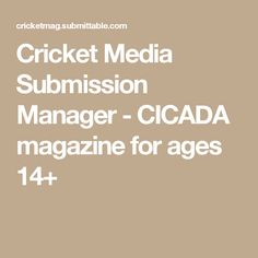 Cricket Media Submission Manager - CICADA magazine for ages 14+