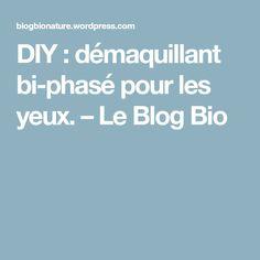 DIY : démaquillant bi-phasé pour les yeux. – Le Blog Bio