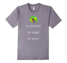 "This t-shirt lays out the key steps towards maintaining a positive attitude and believing in yourself. People can achieve a state of peacefulness, one free of stress and anxiety. To ""be peaceful"" is both an internal and external state of being and acting. If you want to be more peaceful, find that peace within yourself. This will extend itself to your happiness, which will make you whole."