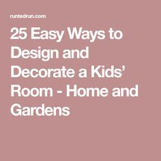 25 Easy Ways to Design and Decorate a Kids' Room - Home and Gardens