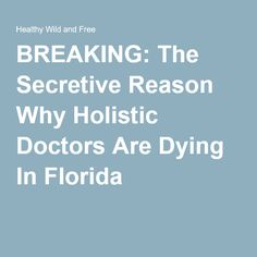 BREAKING: The Secretive Reason Why Holistic Doctors Are Dying In Florida -