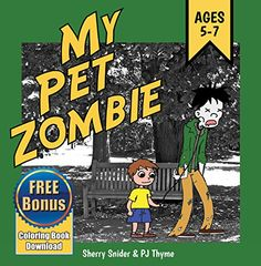 My Pet Zombie: The Funny, Fearless Zombie Children's Book for Ages 5-7 by Sherry Snider