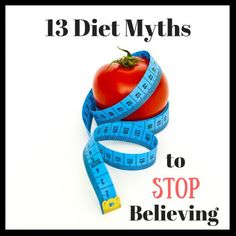 13 Diet Myths to Stop Believing Best Weight Loss, Healthy Weight Loss, Weight Loss Tips, Healthy Food, Help Losing Weight, Weight Gain, Lose Thigh Fat, Unprocessed Food, Holistic Wellness