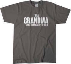 Check out this item in my Etsy shop https://www.etsy.com/listing/261106248/im-a-grandma-i-have-a-particular-set-of
