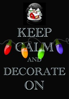keep calm & decorate on. Christmas Quotes, Christmas Love, Winter Christmas, All Things Christmas, Christmas Pictures, Christmas Trees, Christmas Cards, Merry Christmas, Keep Calm Carry On