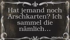 Hat jemand noch Arschkarten? Ich sammel die nämlich… ... gefunden auf https://www.istdaslustig.de/spruch/3337 #lustig #sprüche #fun #spass