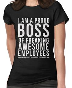 105f3d7cc I Am A Proud Boss Of Freaking Awesome Employees Funny Workplace Foreman  Employee Gif Women's T