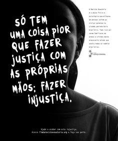 Só tem uma coisa pior que fazer justiça com as próprias mãos: fazer injustiça.