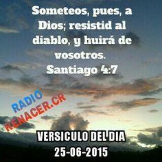 Versículo del dia 25-06-2015 Someteos, pues, a Dios; resistid al diablo, y huirá de vosotros. Santiago 4:7