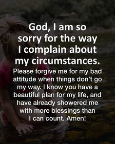 It is so easy to complain, instead of giving thanls for what we have. Lord help me to just look at the good instead of th bad. Help me Father Prayer Scriptures, Faith Prayer, God Prayer, Prayer Quotes, Power Of Prayer, Faith Quotes, Spiritual Quotes, Bible Quotes, Bible Verses