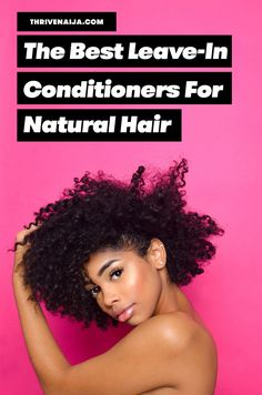 Looking for the best Leave-in conditioners to buy for natural hair care? These are your options for moisturized healthy hair. Fine Curly Hair, Curly Hair Tips, Hair Care Tips, Curly Hair Styles, 4c Natural Hair, Natural Hair Styles, Low Porosity Hair Products, Curly Hair Routine, Leave In Conditioner