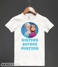 Frozen - Sisters before Misters , Anna and Elsa!