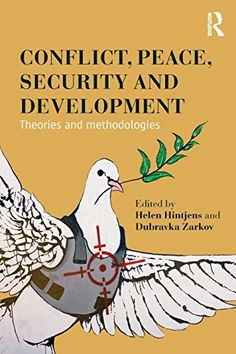Conflict, Peace, Security and Development: Theories and Methodologies by Helen Hintjens (2015) Ebook available via our library catalogue https://aleph.glos.ac.uk/F?RN=932490218