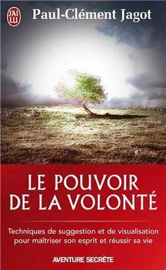 Le pouvoir de la volonté - Techniques de suggestion et de visualisation pour maîtriser son esprit et réussir sa vie de Paul-Clément Jagot, http://www.amazon.fr/dp/2290004235/ref=cm_sw_r_pi_dp_P7R4sb1EBBDPE