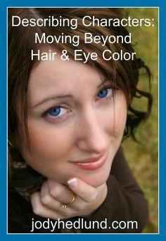 Describing Characters: Moving Beyond Hair & Eye Color http://jodyhedlund.blogspot.com/2014/09/describing-characters-moving-beyond.html