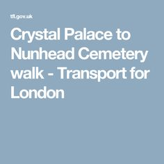 Crystal Palace to Nunhead Cemetery walk - Transport for London
