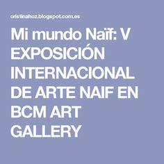Mi mundo Naïf: V EXPOSICIÓN INTERNACIONAL DE ARTE NAIF EN BCM ART GALLERY