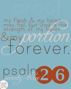 A minha carne e o meu coração desfalecem; mas Deus é a fortaleza do meu coração, e a minha porção para sempre. Salmos 73:26
