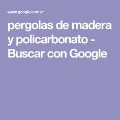 pergolas de madera y policarbonato - Buscar con Google