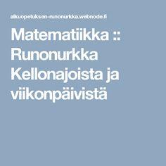 Matematiikka :: Runonurkka Kellonajoista ja viikonpäivistä Finnish Language, Math, Numbers, Clock, Watch, Math Resources, Clocks, Mathematics