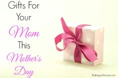 Gifts for your Mom this Mother's Day-From roses to kitchen items what would your mom want this Mother's Day?