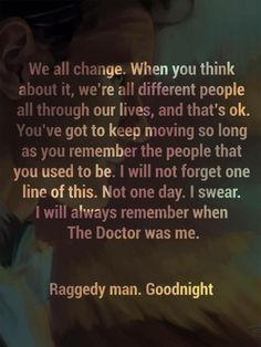 """When the Doctor was me."" Goodbye Raggedy man.  Goodbye Matt Smith. Nooooooooooooo"