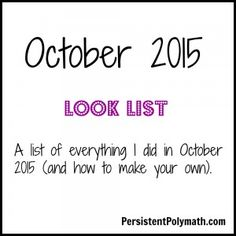 October 2015 Look List - a list of everything I did in October (and how to make your own). PJ Matthews, PersistentPolymath.com. A resource for Scanners, Polymaths, Renaissance people, and the multi-talented.