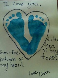 "Daycare craft home  Paint feet Print on paper Draw heart around   ""I love you from the bottom if my heart, to the tips of my toes"""