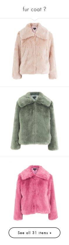 """""""fur coat 🐽"""" by martsola ❤ liked on Polyvore featuring outerwear, coats, nude, petite coats, pink coat, faux fur coat, fake fur coats, pink faux fur coats, jackets and sage"""