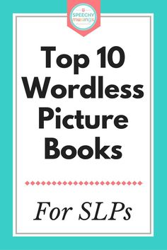 Great for all ages - these are my favorite wordless picture books for speech and language therapy! From Speechy Musings.