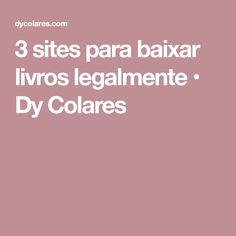 3 sites para baixar livros legalmente • Dy Colares