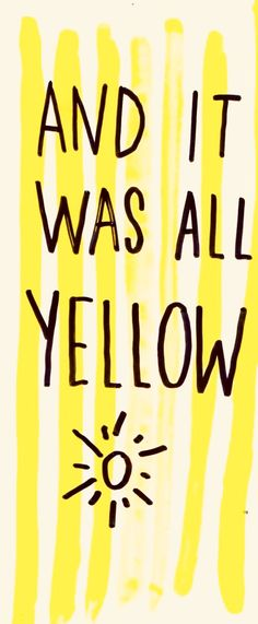 - yellow Coldplay just happens to be a great band. The song yellow just happens to be amazing. Yellow just happens to my favorite color. Funny how that works out. Frases Coldplay, Coldplay Lyrics, Make Me Happy, Make Me Smile, Happy Sun, Yellow Quotes, Yellow Brick Road, Look At The Stars, Mellow Yellow