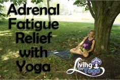Relief from Adrenal Fatigue | Yoga Videos, Yoga Downloads, Free Yoga Videos, Namaste Yoga, Free Yoga, Melissa West, Dr Melissa West