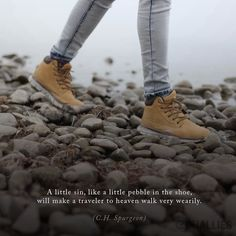"""A little sin, like a little pebble in the shoe, will make a traveler to heaven walk very wearily."" (C.H. Spurgeon)"