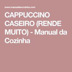 CAPPUCCINO CASEIRO (RENDE MUITO) - Manual da Cozinha