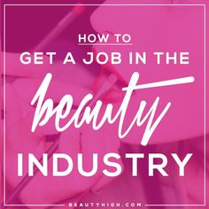 how to get a job in the beauty industry—tips from 6 major beauty experts