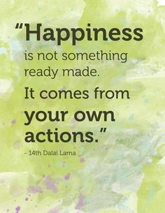 Happiness is not something ready made. It comes from your own actions.  pinned by rainbowsandhappiness.com
