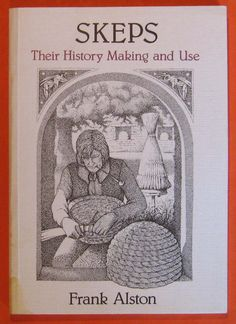 Skeps : Their History, Making and Use, Alston, Frank