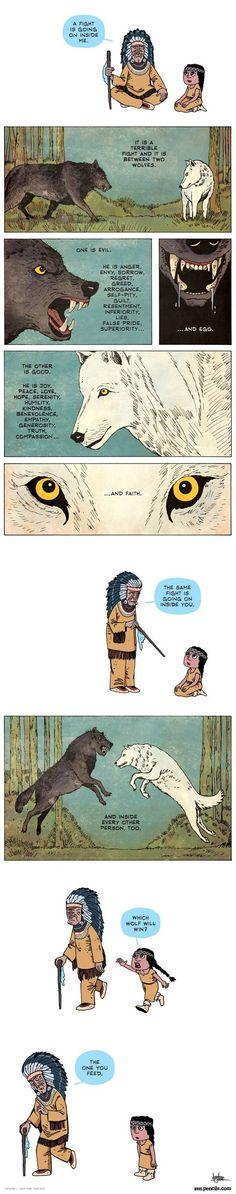 Dois lobos igualmente fortes, um bom e um mau, vivem dentro de todos nós. Vencerá aquele que alimentarmos.