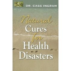 Natural Cures for Health Disasters
