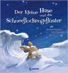 Der kleine Hase und das Schneeflockengeflüster: Amazon.de: Elizabeth Baguley, Jane Chapman, Isabel Schatz: Bücher
