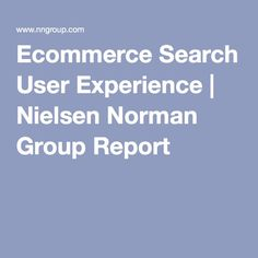 Ecommerce Search User Experience | Nielsen Norman Group Report